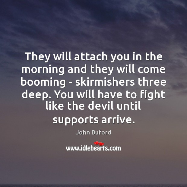 They will attach you in the morning and they will come booming Image