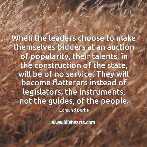 They will become flatterers instead of legislators; the instruments, not the guides, of the people. Image