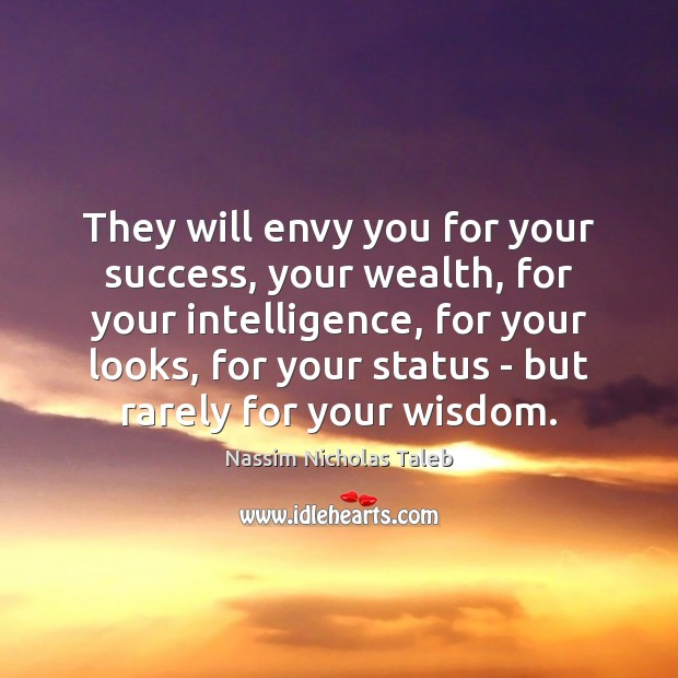 Image, They will envy you for your success, your wealth, for your intelligence,