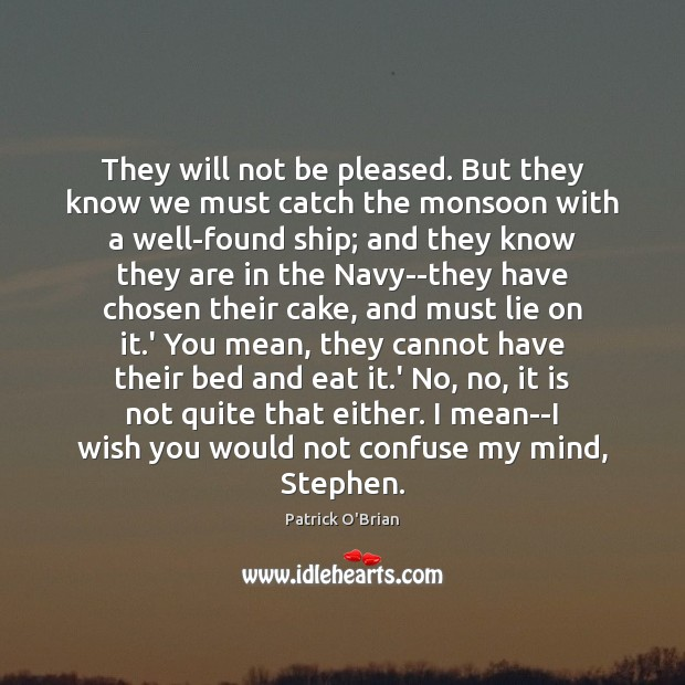 They will not be pleased. But they know we must catch the Lie Quotes Image