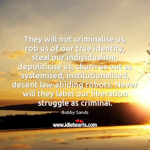 They will not criminalise us, rob us of our true identity, steal Image