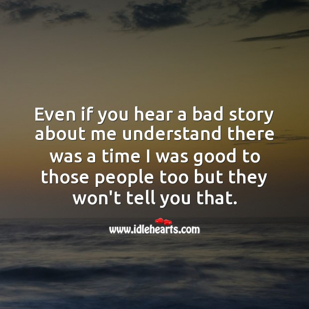 They won't tell the good. Truth Quotes Image