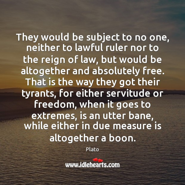 Image, They would be subject to no one, neither to lawful ruler nor