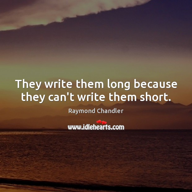 They write them long because they can't write them short. Image