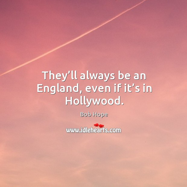 Image, They'll always be an england, even if it's in hollywood.