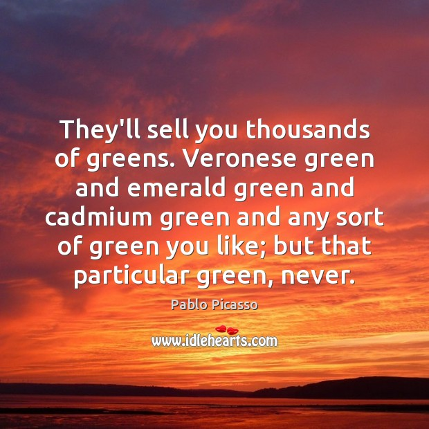 Image, They'll sell you thousands of greens. Veronese green and emerald green and