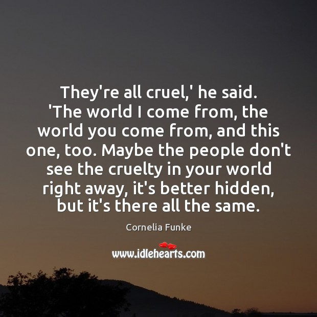 They're all cruel,' he said. 'The world I come from, the Hidden Quotes Image