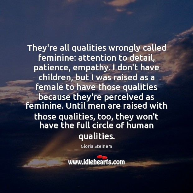 Image, They're all qualities wrongly called feminine: attention to detail, patience, empathy. I