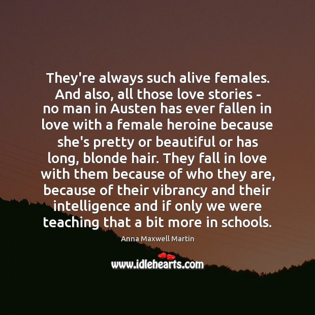 They're always such alive females. And also, all those love stories – Image
