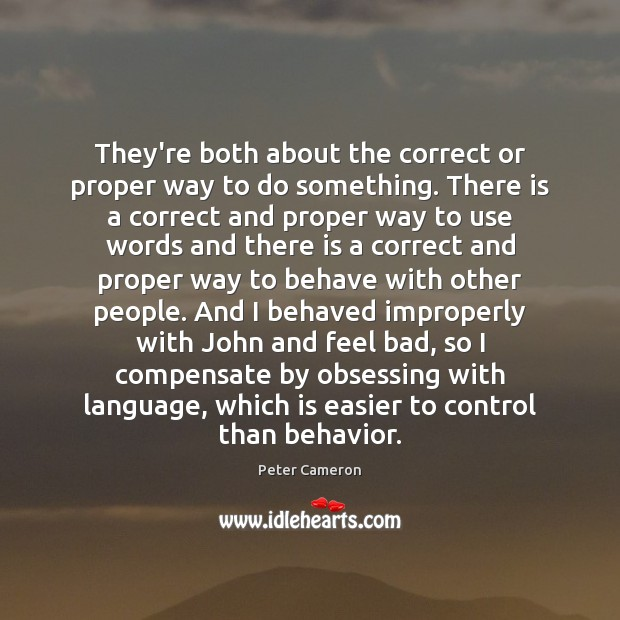 They're both about the correct or proper way to do something. There Behavior Quotes Image