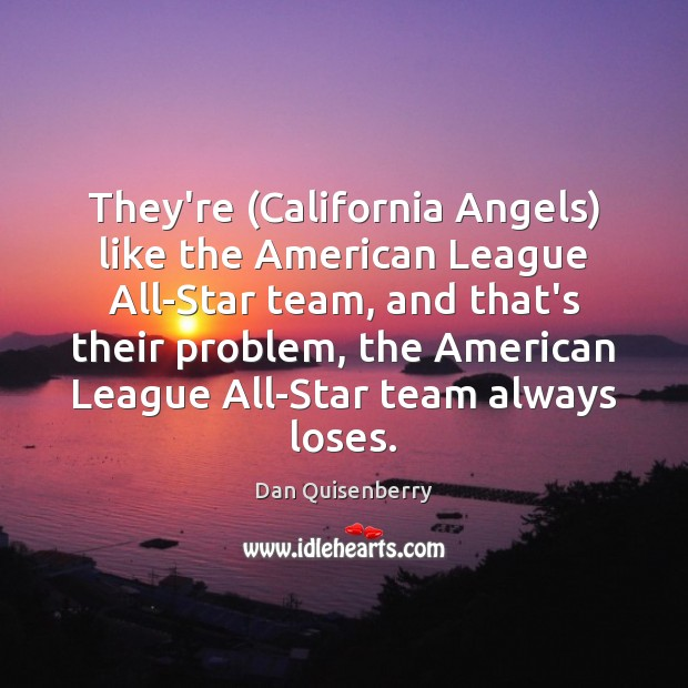 Image, They're (California Angels) like the American League All-Star team, and that's their