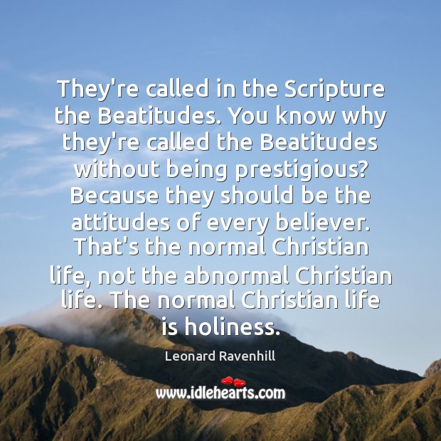 They're called in the Scripture the Beatitudes. You know why they're called Image
