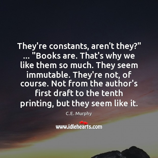 "Image, They're constants, aren't they?"" … ""Books are. That's why we like them so"