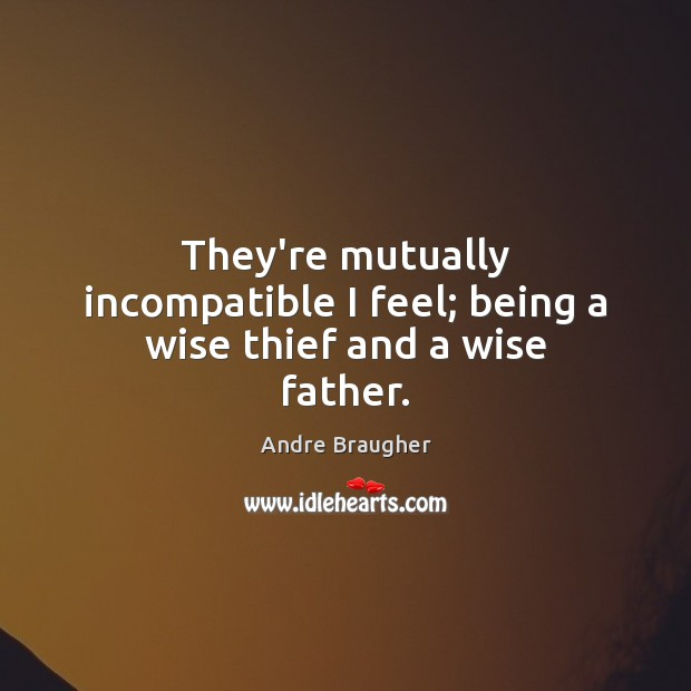 Image, They're mutually incompatible I feel; being a wise thief and a wise father.