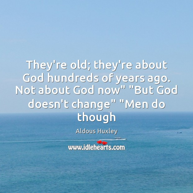 They're old; they're about God hundreds of years ago. Not about God Aldous Huxley Picture Quote