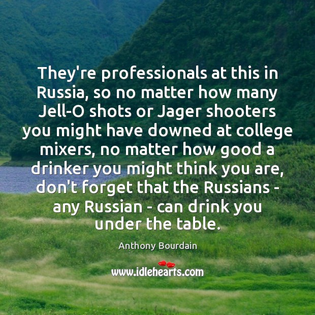 They're professionals at this in Russia, so no matter how many Jell-O Image