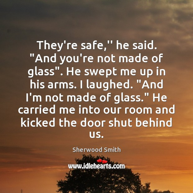 """They're safe,"""" he said. """"And you're not made of glass"""". He Image"""