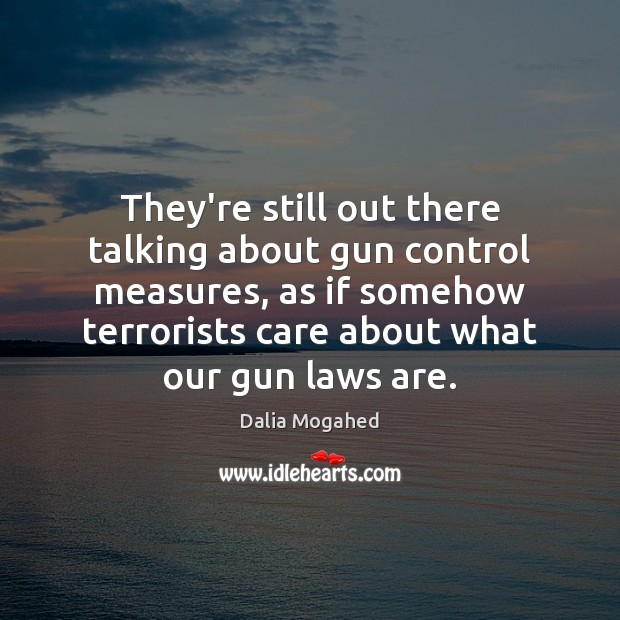 Image about They're still out there talking about gun control measures, as if somehow