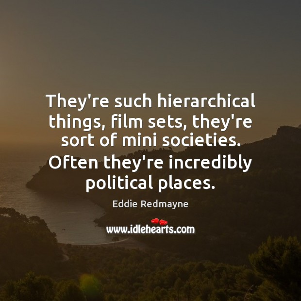 They're such hierarchical things, film sets, they're sort of mini societies. Often Image