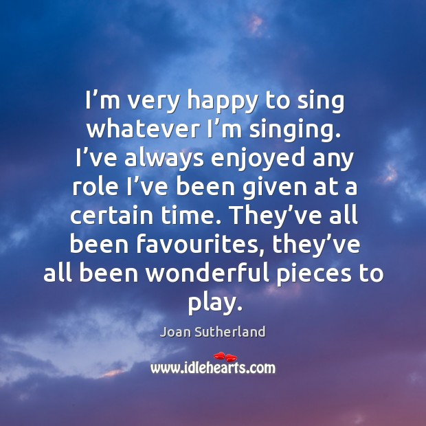 They've all been favourites, they've all been wonderful pieces to play. Joan Sutherland Picture Quote