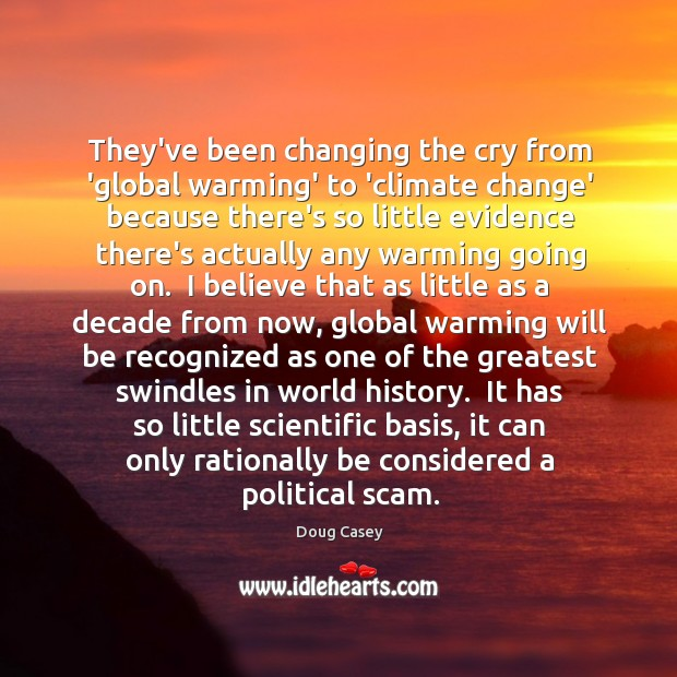 They've been changing the cry from 'global warming' to 'climate change' because Doug Casey Picture Quote