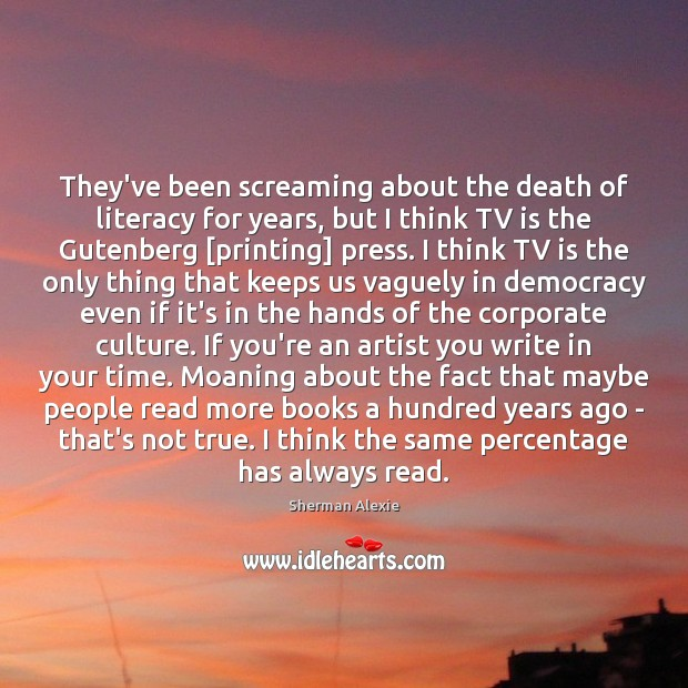 They've been screaming about the death of literacy for years, but I Image