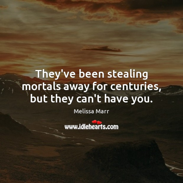 They've been stealing mortals away for centuries, but they can't have you. Image