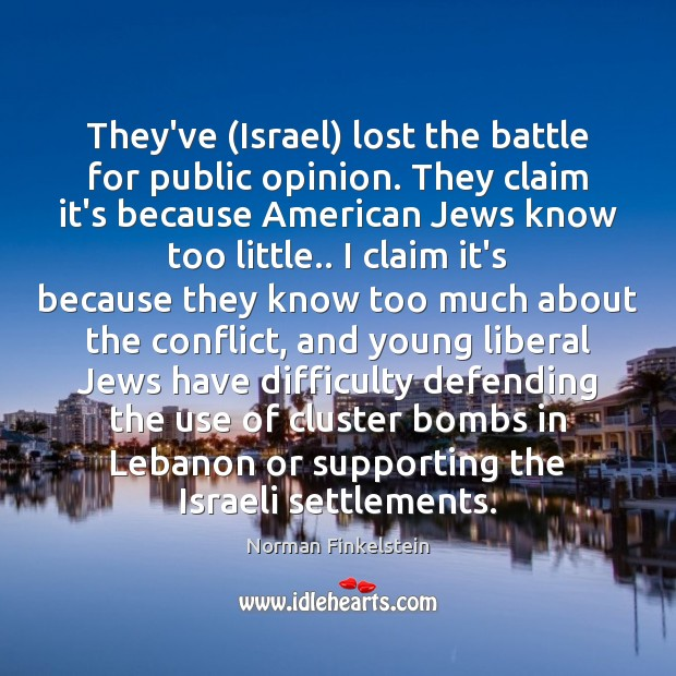 Image, They've (Israel) lost the battle for public opinion. They claim it's because