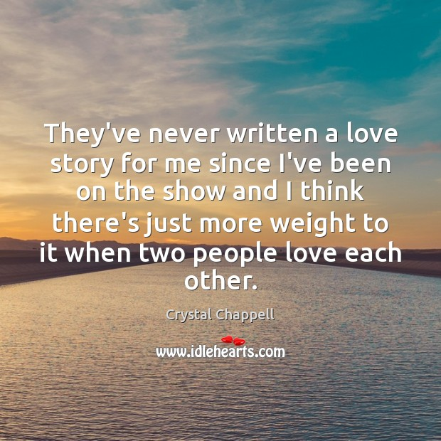 They've never written a love story for me since I've been on Image