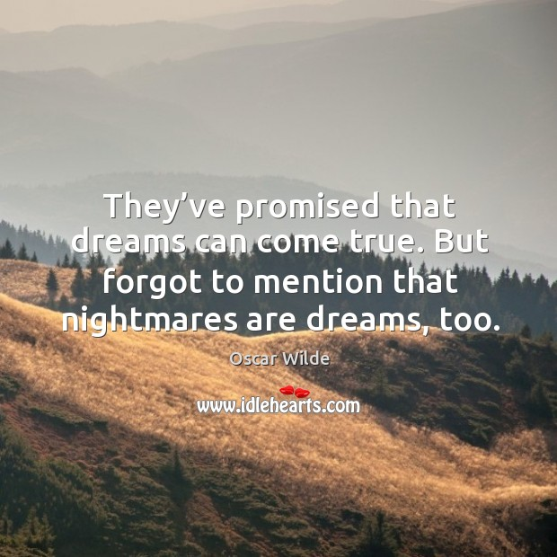Image, They've promised that dreams can come true. But forgot to mention that nightmares are dreams, too.