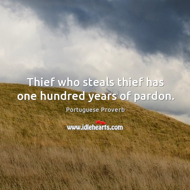 Image, Thief who steals thief has one hundred years of pardon.