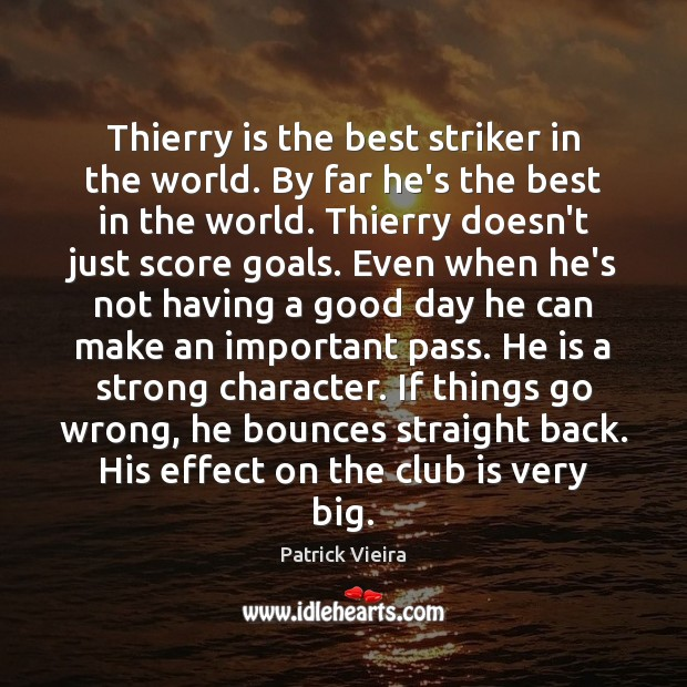 Thierry is the best striker in the world. By far he's the Good Day Quotes Image