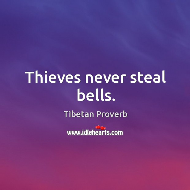 Thieves never steal bells. Tibetan Proverbs Image