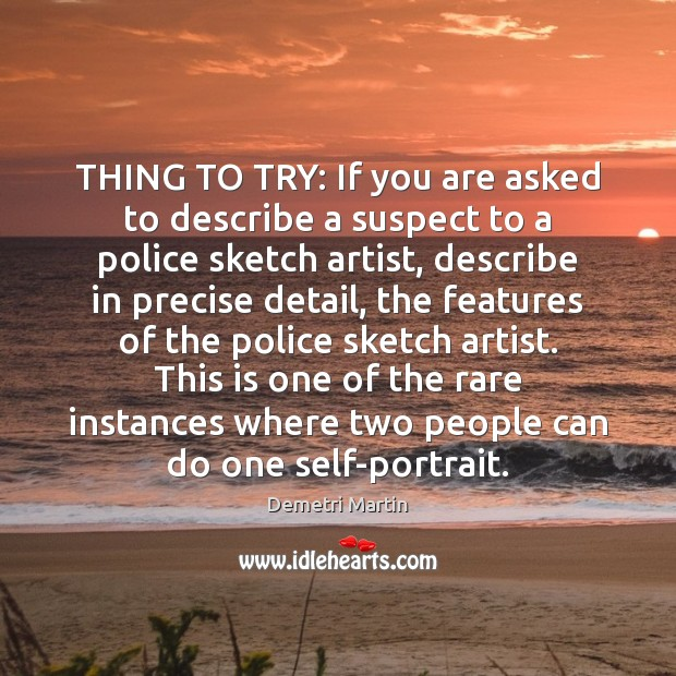 THING TO TRY: If you are asked to describe a suspect to Demetri Martin Picture Quote