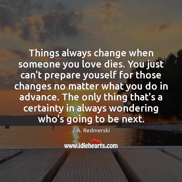 Things always change when someone you love dies. You just can't prepare Image
