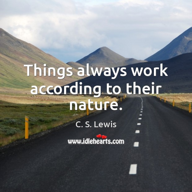 Things always work according to their nature. Image