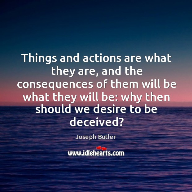 Things and actions are what they are, and the consequences Joseph Butler Picture Quote