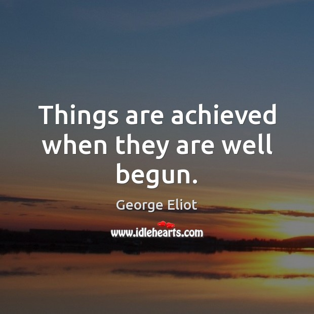 Things are achieved when they are well begun. Image