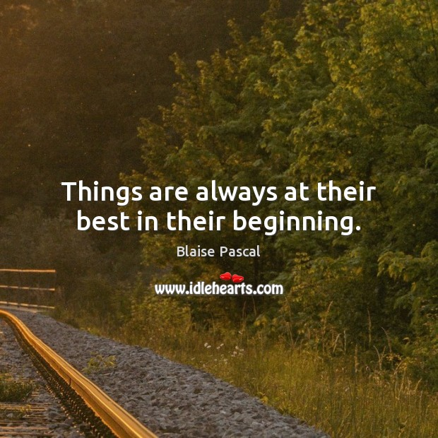 Things are always at their best in their beginning. Image