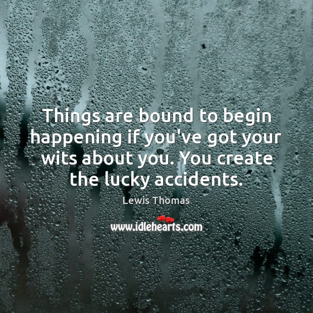 Image, Things are bound to begin happening if you've got your wits about