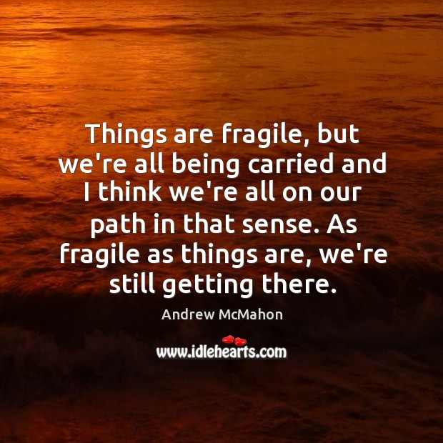 Things are fragile, but we're all being carried and I think we're Image