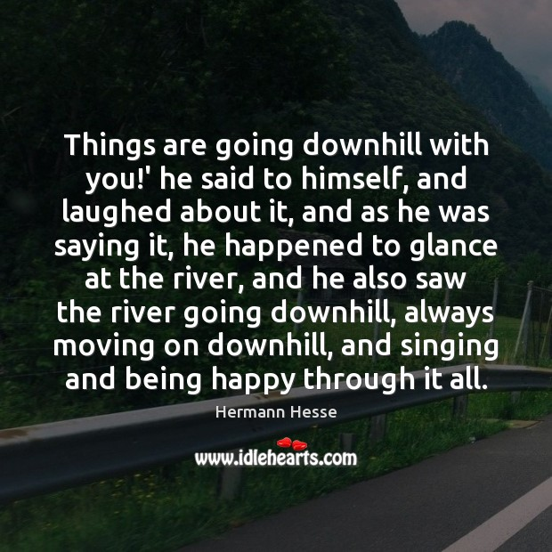 Things are going downhill with you!' he said to himself, and Moving On Quotes Image