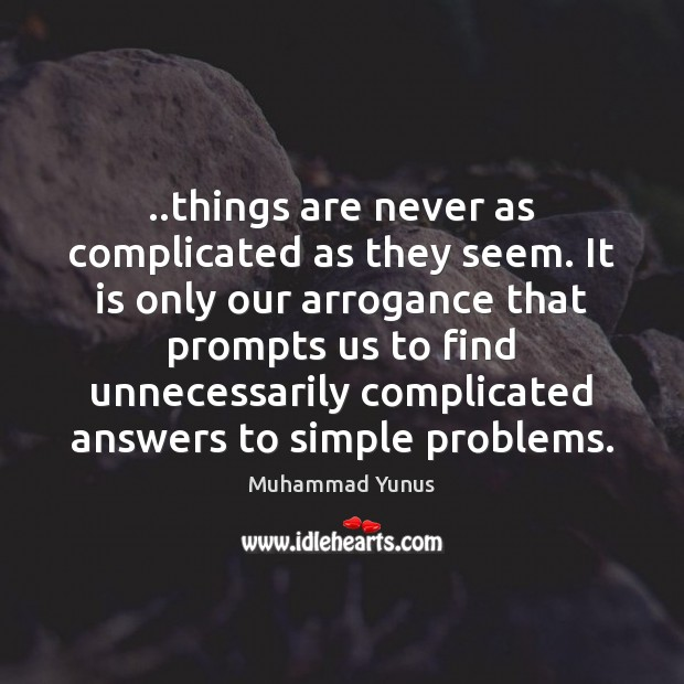 ..things are never as complicated as they seem. It is only our Muhammad Yunus Picture Quote