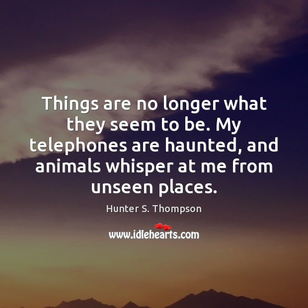 Things are no longer what they seem to be. My telephones are Image