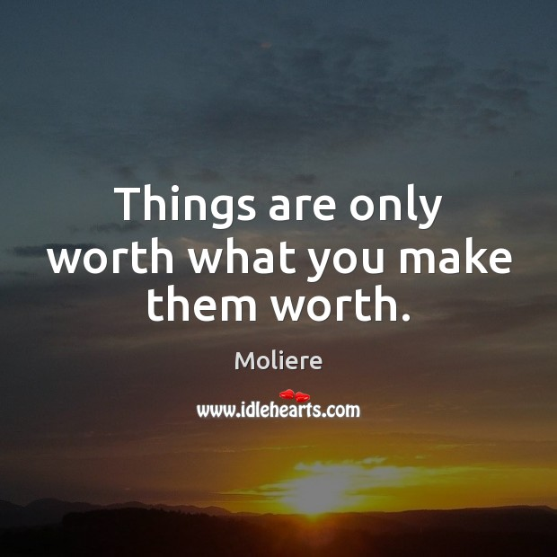 Things are only worth what you make them worth. Image