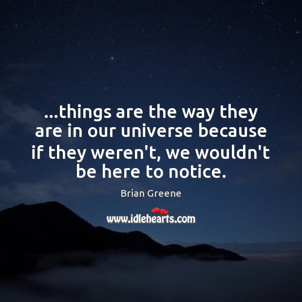 …things are the way they are in our universe because if they Image