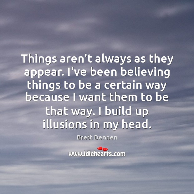 Image, Things aren't always as they appear. I've been believing things to be