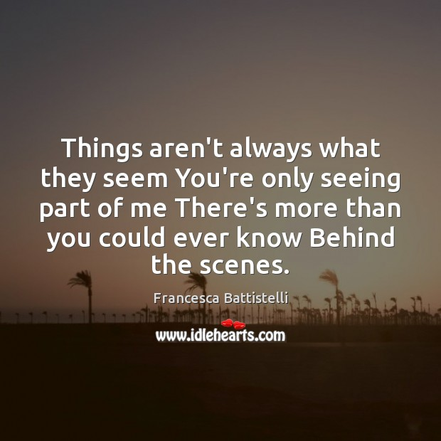 Things aren't always what they seem You're only seeing part of me Francesca Battistelli Picture Quote