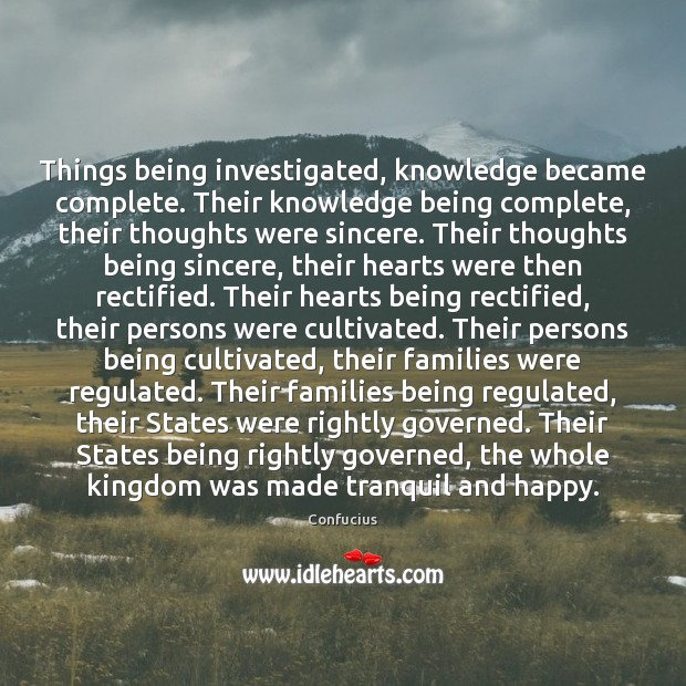 Image, Things being investigated, knowledge became complete. Their knowledge being complete, their thoughts