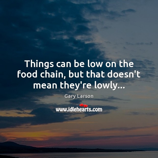 Image, Things can be low on the food chain, but that doesn't mean they're lowly…